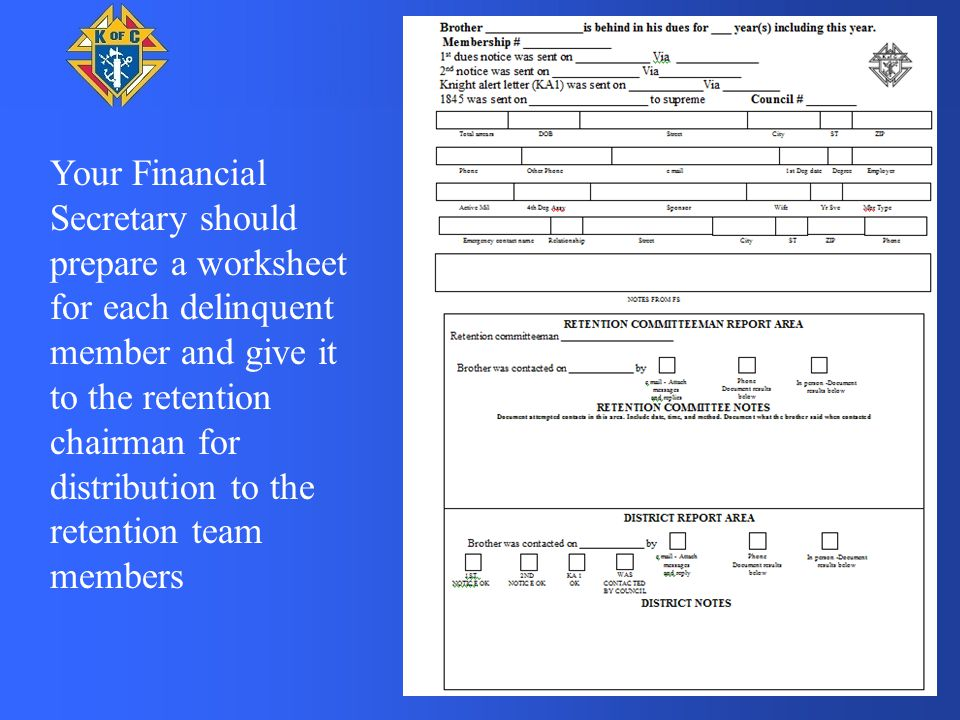 Your Financial Secretary should prepare a worksheet for each delinquent member and give it to the retention chairman for distribution to the retention