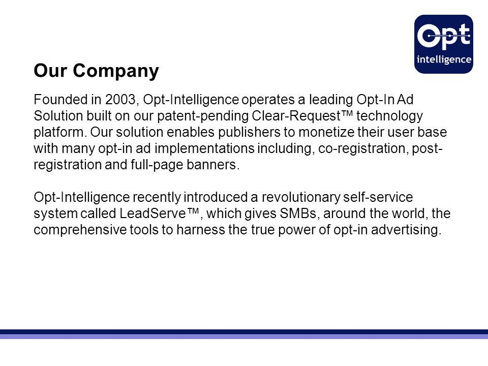 Our Company Founded in 2003, Opt-Intelligence operates a leading Opt-In Ad Solution built on our patent-pending Clear-Request™ technology platform.