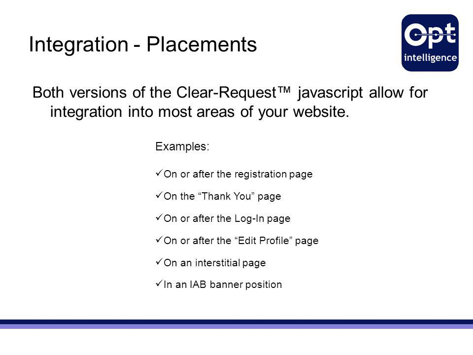 Integration - Placements Both versions of the Clear-Request™ javascript allow for integration into most areas of your website. Examples: On or after t