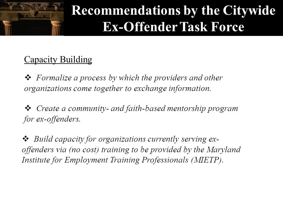 Recommendations by the Citywide Ex-Offender Task Force Capacity Building  Formalize a process by which the providers and other organizations come together to exchange information.