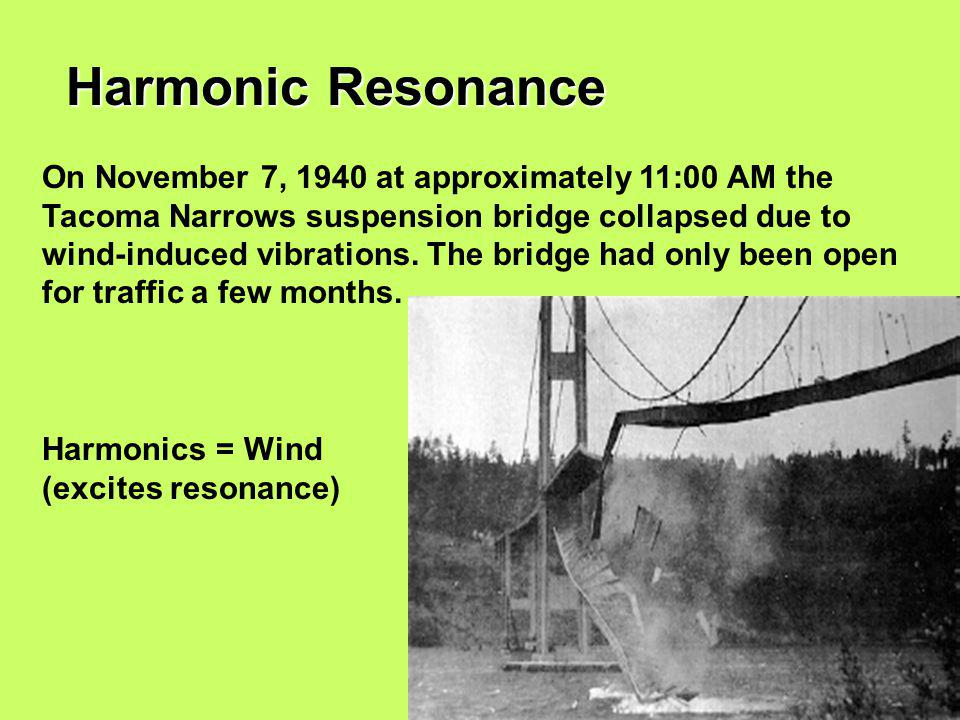 25 On November 7, 1940 at approximately 11:00 AM the Tacoma Narrows suspension bridge collapsed due to wind-induced vibrations.