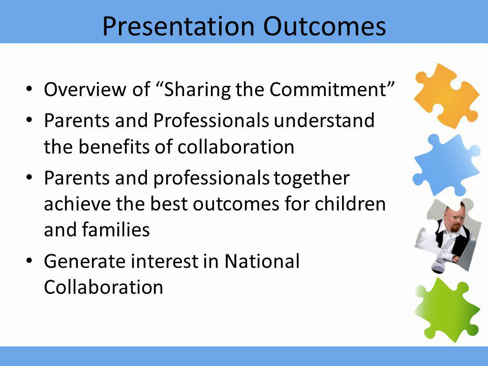 """Presentation Outcomes Overview of """"Sharing the Commitment"""" Parents and Professionals understand the benefits of collaboration Parents and professional"""