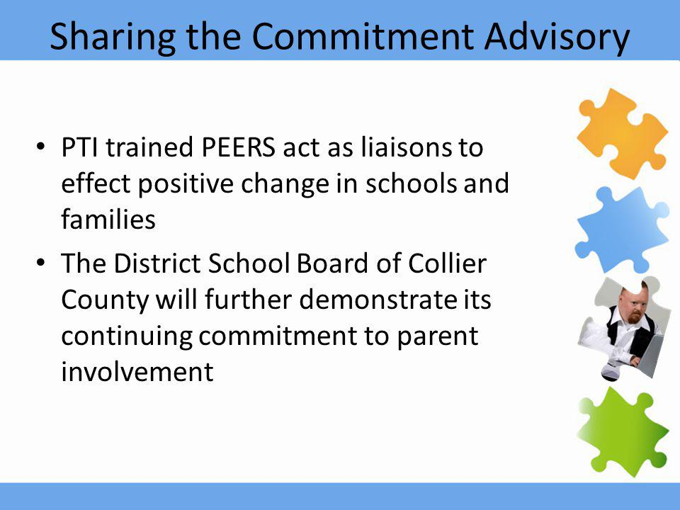Sharing the Commitment Advisory PTI trained PEERS act as liaisons to effect positive change in schools and families The District School Board of Collier County will further demonstrate its continuing commitment to parent involvement