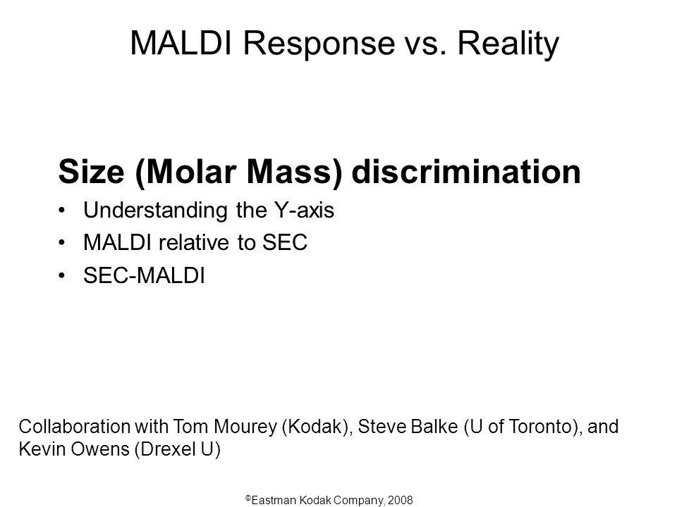 © Eastman Kodak Company, 2008 MALDI Response vs.
