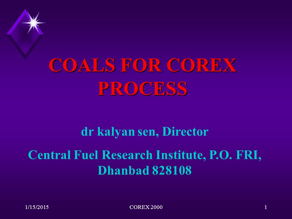 1/15/2015COREX 20001 COALS FOR COREX PROCESS dr kalyan sen, Director Central Fuel Research Institute, P.O. FRI, Dhanbad 828108