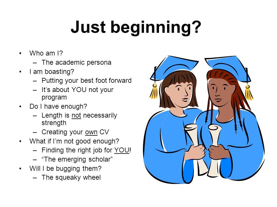 Just beginning.Who am I. –The academic persona I am boasting.