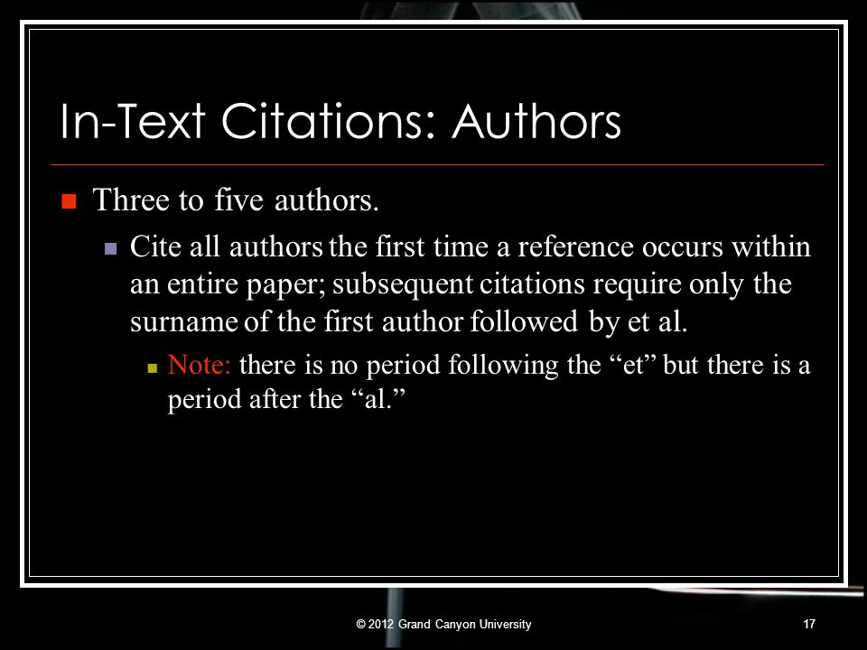 In-Text Citations: Authors Three to five authors. Cite all authors the first time a reference occurs within an entire paper; subsequent citations requ