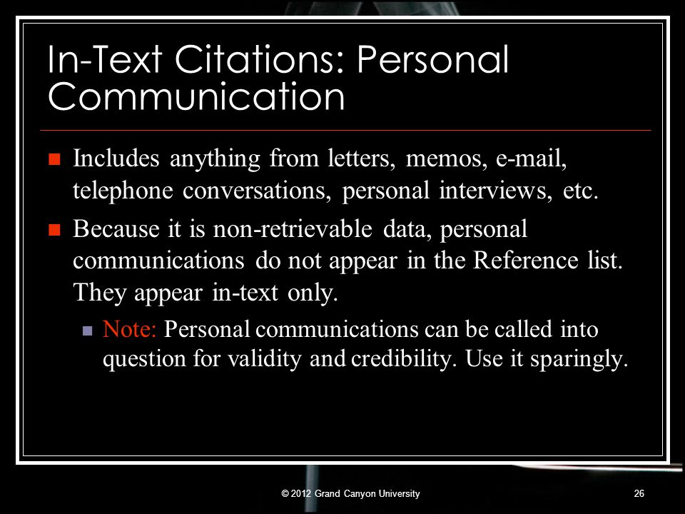 In-Text Citations: Personal Communication Includes anything from letters, memos, e-mail, telephone conversations, personal interviews, etc. Because it
