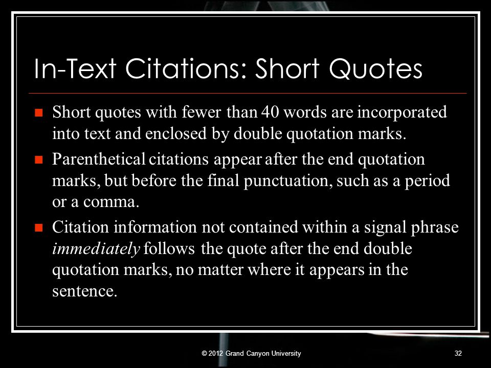 In-Text Citations: Short Quotes Short quotes with fewer than 40 words are incorporated into text and enclosed by double quotation marks. Parenthetical