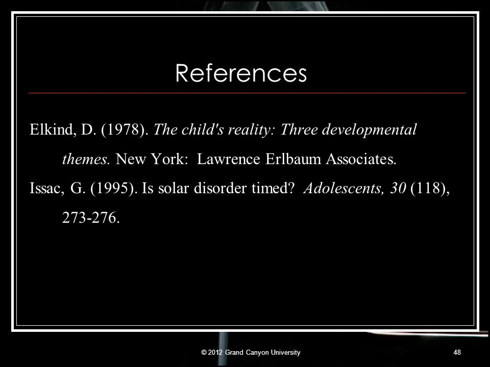 References Elkind, D. (1978). The child's reality: Three developmental themes. New York: Lawrence Erlbaum Associates. Issac, G. (1995). Is solar disor