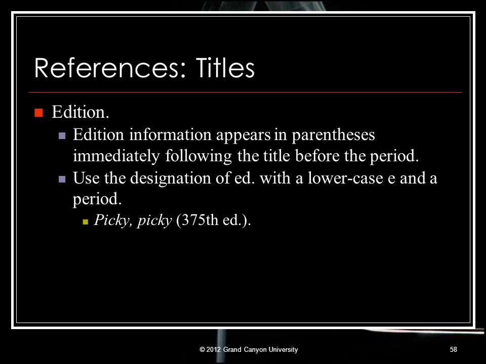 References: Titles Edition. Edition information appears in parentheses immediately following the title before the period. Use the designation of ed. w