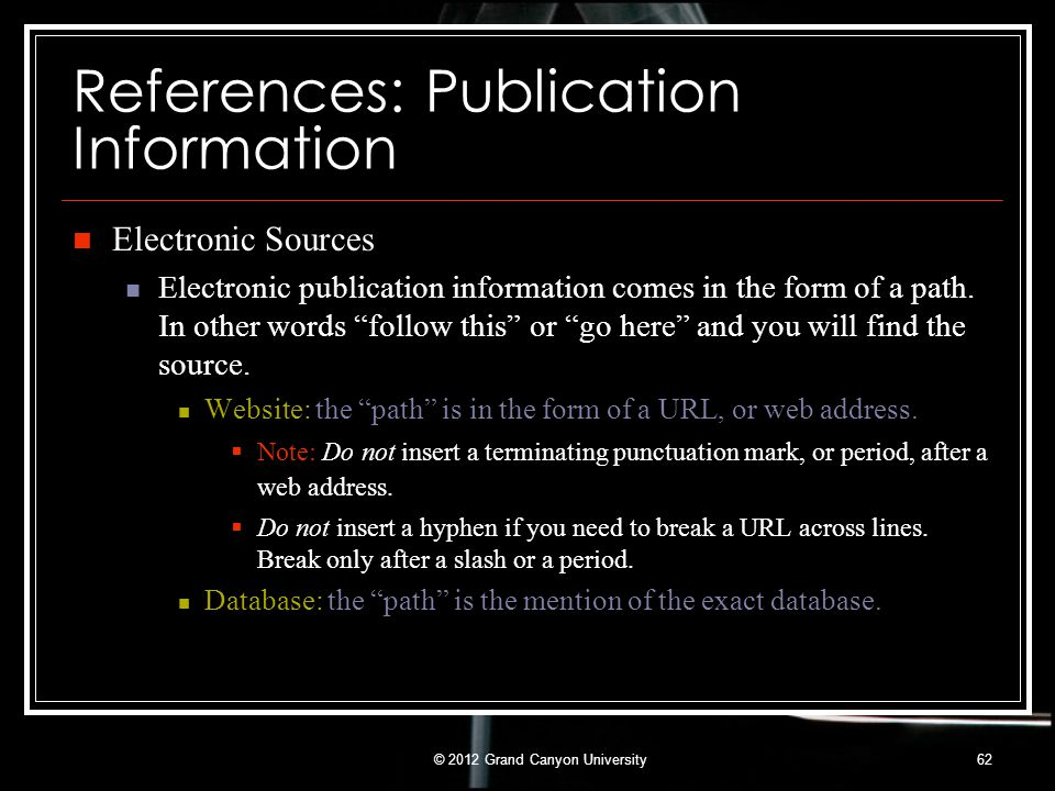 "References: Publication Information Electronic Sources Electronic publication information comes in the form of a path. In other words ""follow this"" or"