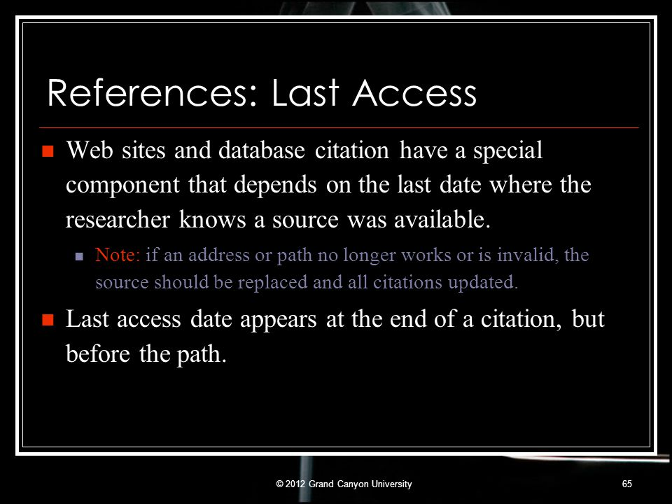 References: Last Access Web sites and database citation have a special component that depends on the last date where the researcher knows a source was