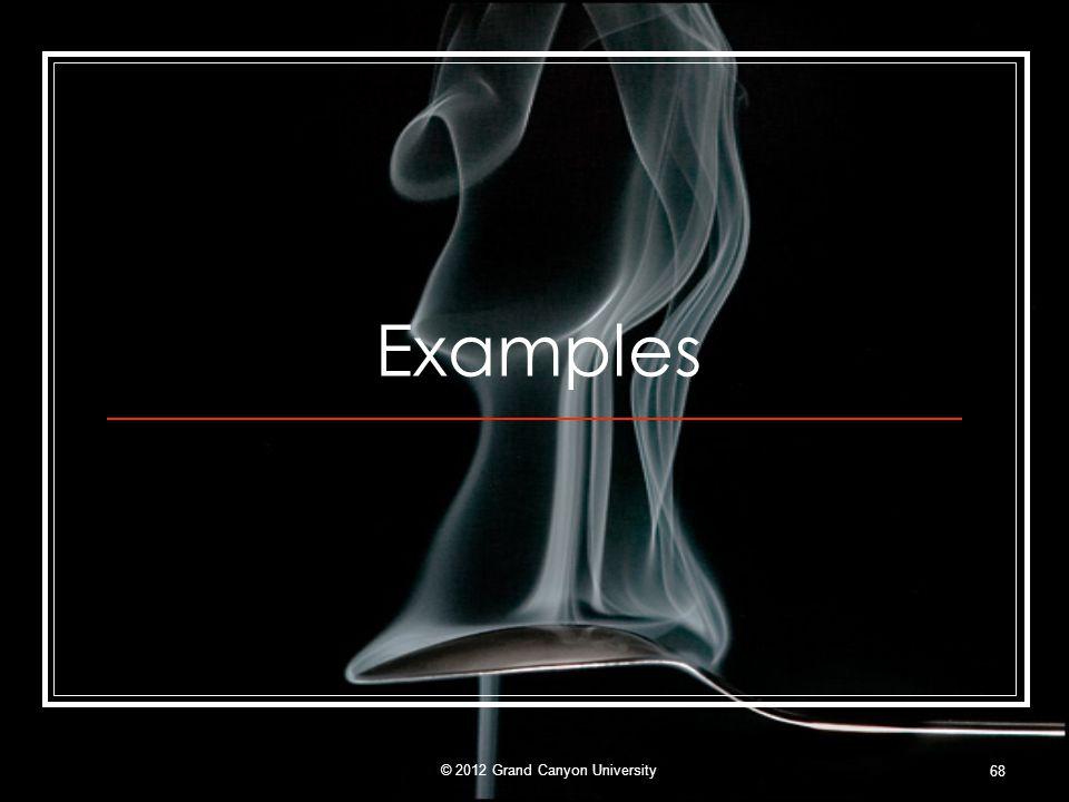 Examples 68 © 2012 Grand Canyon University