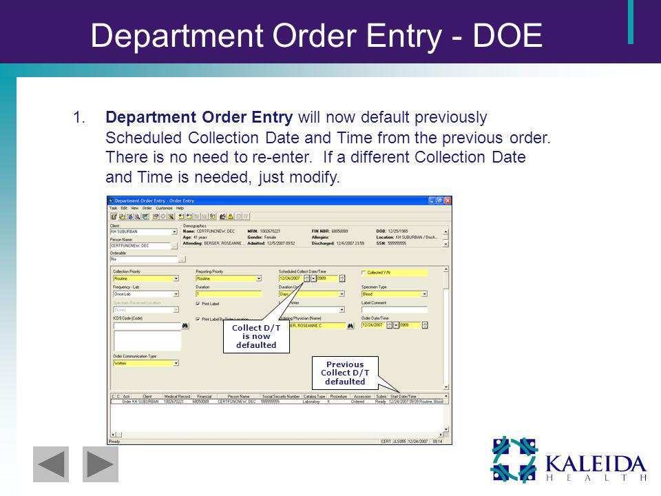 Department Order Entry - DOE 1.Department Order Entry will now default previously Scheduled Collection Date and Time from the previous order.