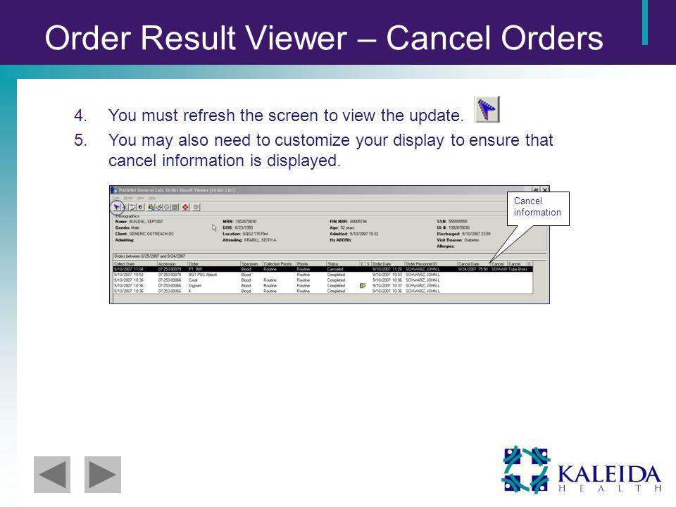Order Result Viewer – Cancel Orders 4.You must refresh the screen to view the update.