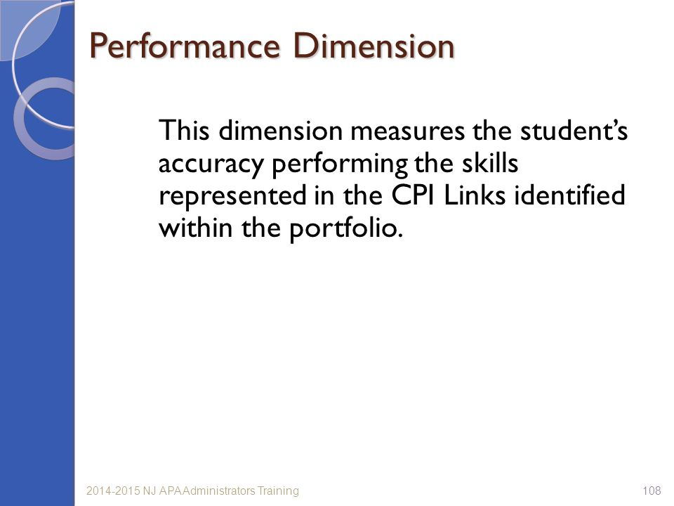 1082014-2015 NJ APA Administrators Training This dimension measures the student's accuracy performing the skills represented in the CPI Links identified within the portfolio.