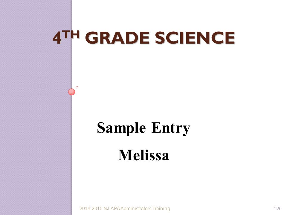 4 TH GRADE SCIENCE Sample Entry Melissa 125 2014-2015 NJ APA Administrators Training