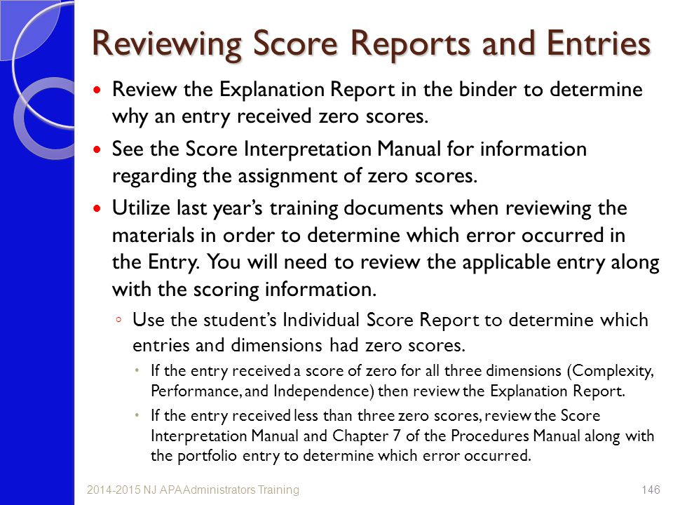 Reviewing Score Reports and Entries Review the Explanation Report in the binder to determine why an entry received zero scores. See the Score Interpre