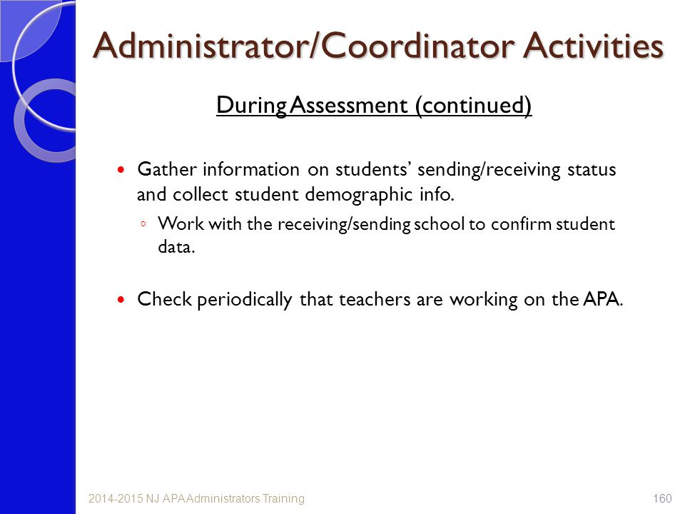 Administrator/Coordinator Activities During Assessment (continued) Gather information on students' sending/receiving status and collect student demographic info.