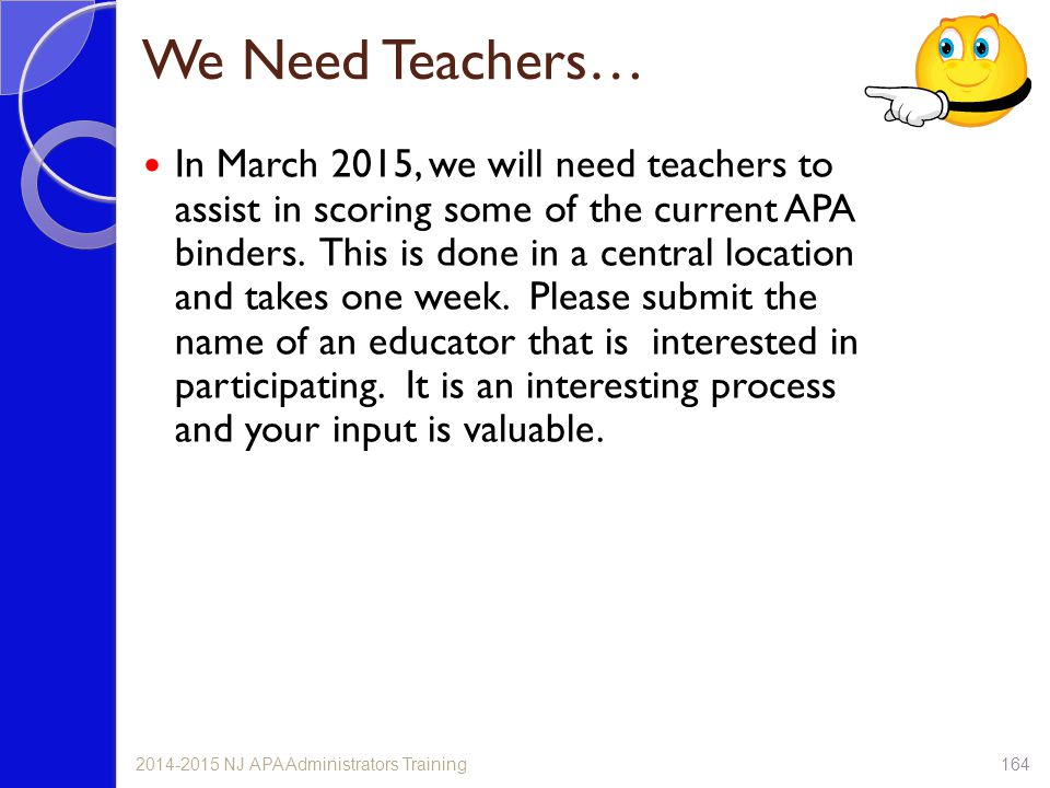 We Need Teachers… In March 2015, we will need teachers to assist in scoring some of the current APA binders.