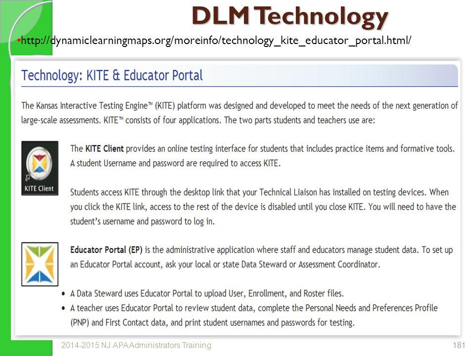 DLM Technology http://dynamiclearningmaps.org/moreinfo/technology_kite_educator_portal.html/ 2014-2015 NJ APA Administrators Training181
