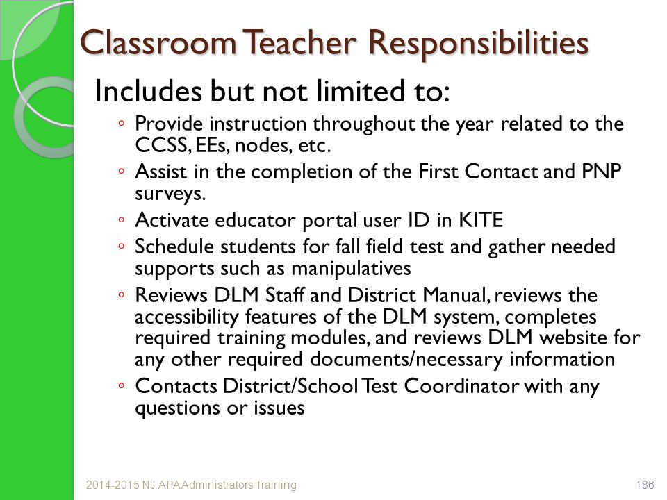 Classroom Teacher Responsibilities Includes but not limited to: ◦ Provide instruction throughout the year related to the CCSS, EEs, nodes, etc.