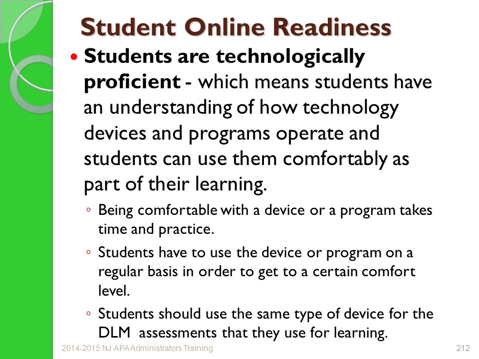 Student Online Readiness Students are technologically proficient - which means students have an understanding of how technology devices and programs operate and students can use them comfortably as part of their learning.