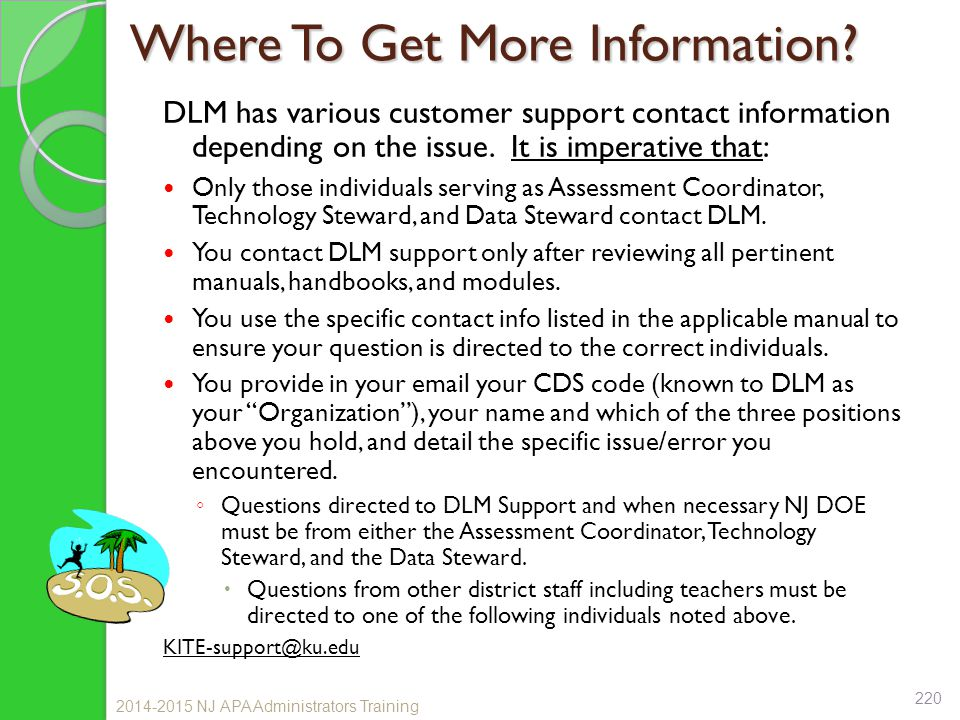 Where To Get More Information? DLM has various customer support contact information depending on the issue. It is imperative that: Only those individu