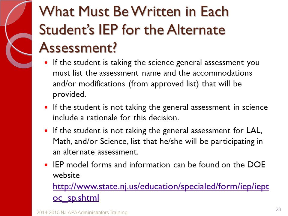 What Must Be Written in Each Student's IEP for the Alternate Assessment? If the student is taking the science general assessment you must list the ass