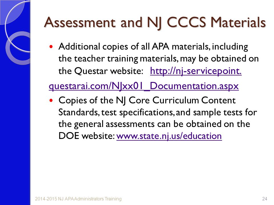 242014-2015 NJ APA Administrators Training Assessment and NJ CCCS Materials Additional copies of all APA materials, including the teacher training materials, may be obtained on the Questar website: http://nj-servicepoint.