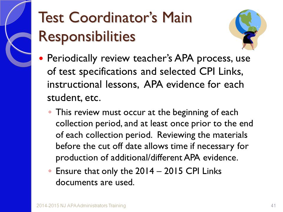 Test Coordinator's Main Responsibilities Periodically review teacher's APA process, use of test specifications and selected CPI Links, instructional lessons, APA evidence for each student, etc.