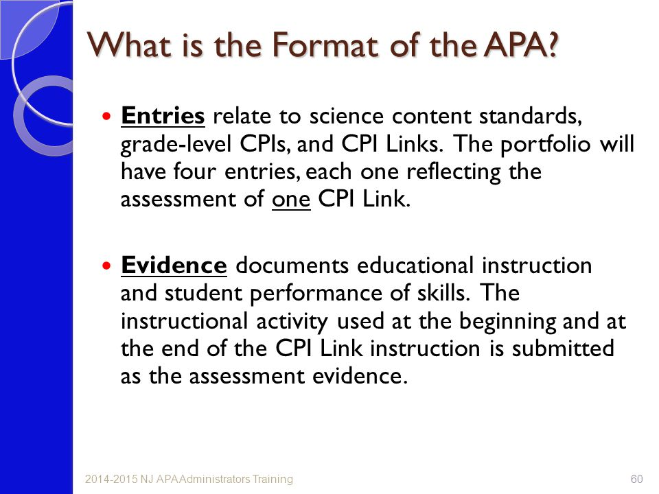 What is the Format of the APA? Entries relate to science content standards, grade-level CPIs, and CPI Links. The portfolio will have four entries, eac