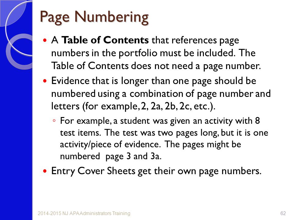 Page Numbering A Table of Contents that references page numbers in the portfolio must be included. The Table of Contents does not need a page number.