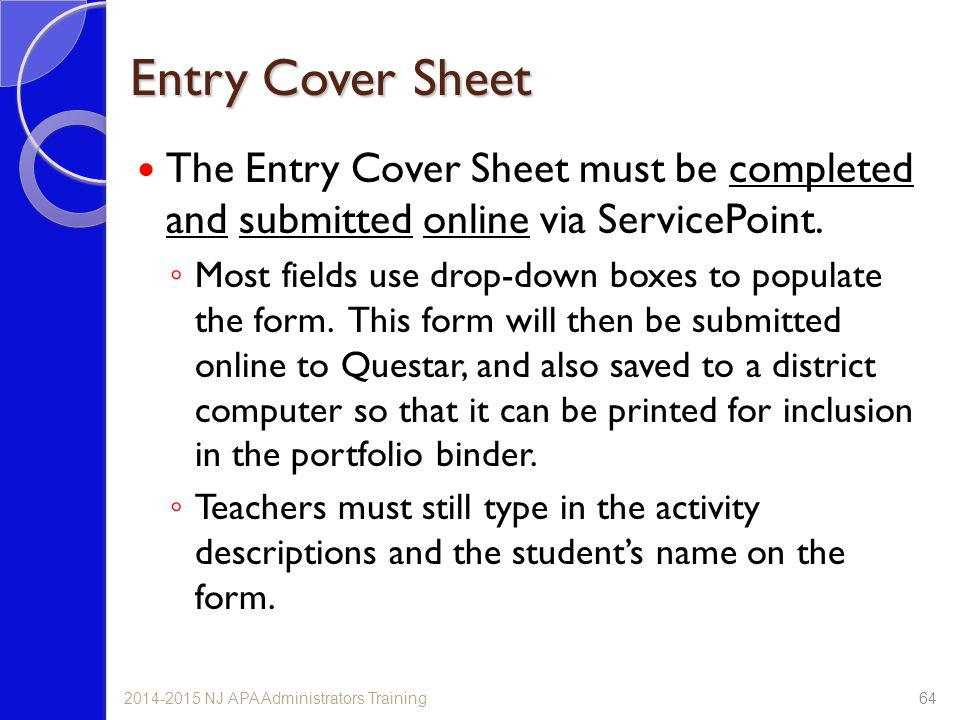 Entry Cover Sheet The Entry Cover Sheet must be completed and submitted online via ServicePoint. ◦ Most fields use drop-down boxes to populate the for