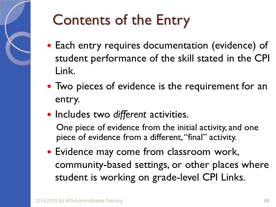 682014-2015 NJ APA Administrators Training Contents of the Entry Each entry requires documentation (evidence) of student performance of the skill stated in the CPI Link.