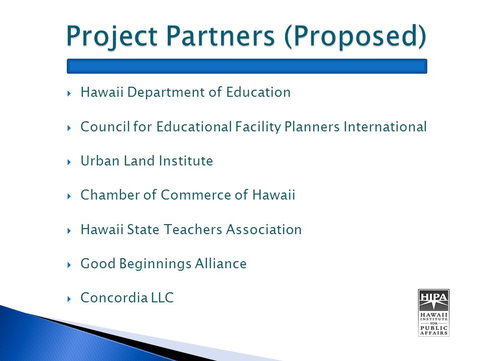  Hawaii Department of Education  Council for Educational Facility Planners International  Urban Land Institute  Chamber of Commerce of Hawaii  Hawaii State Teachers Association  Good Beginnings Alliance  Concordia LLC