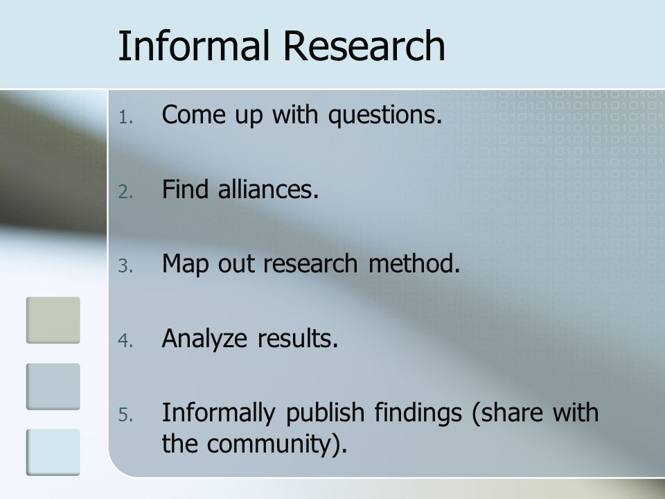 Informal Research 1. Come up with questions. 2. Find alliances.