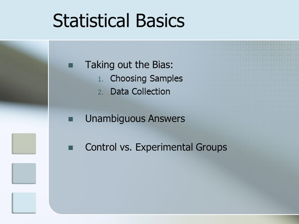 Statistical Basics Taking out the Bias: 1. Choosing Samples 2.
