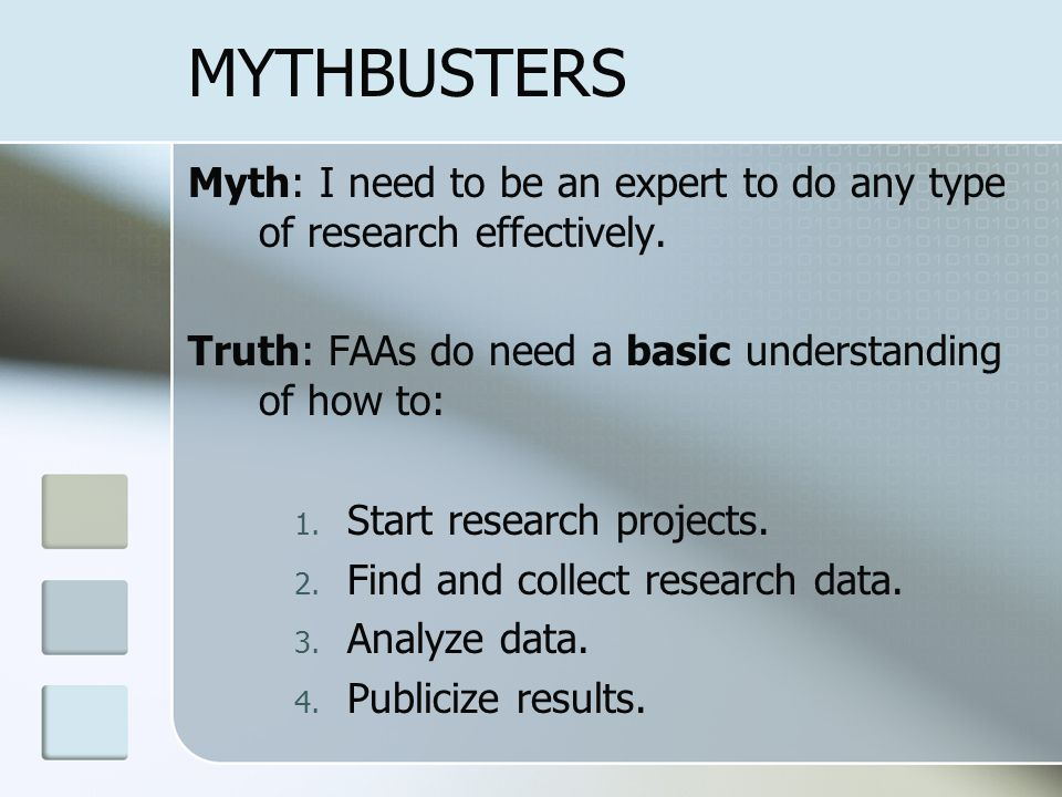 MYTHBUSTERS Myth: I need to be an expert to do any type of research effectively.