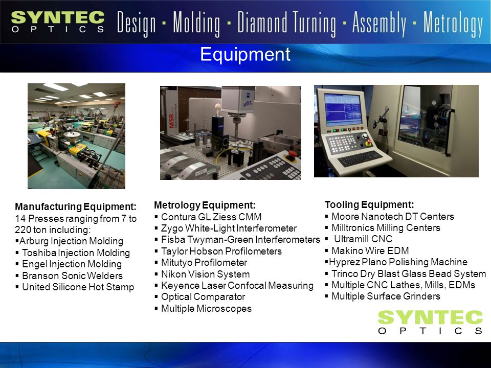Equipment Introduction Tooling Equipment:  Moore Nanotech DT Centers  Milltronics Milling Centers  Ultramill CNC  Makino Wire EDM  Hyprez Plano P