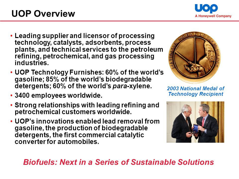 UOP Overview Leading supplier and licensor of processing technology, catalysts, adsorbents, process plants, and technical services to the petroleum re