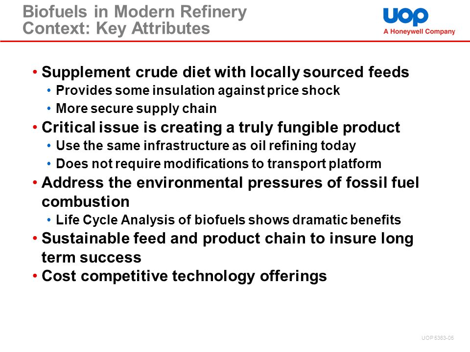 Biofuels in Modern Refinery Context: Key Attributes Supplement crude diet with locally sourced feeds Provides some insulation against price shock More