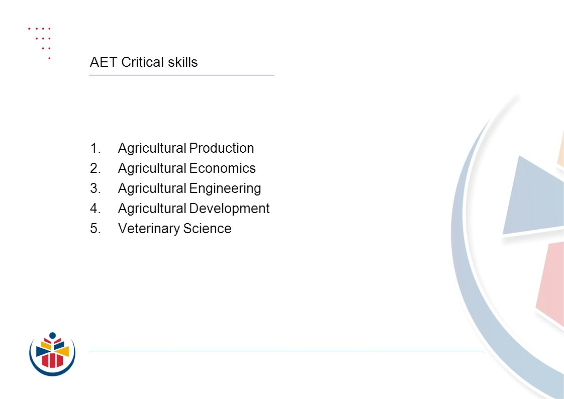 AET Critical skills 1.Agricultural Production 2. Agricultural Economics 3.Agricultural Engineering 4.Agricultural Development 5.Veterinary Science