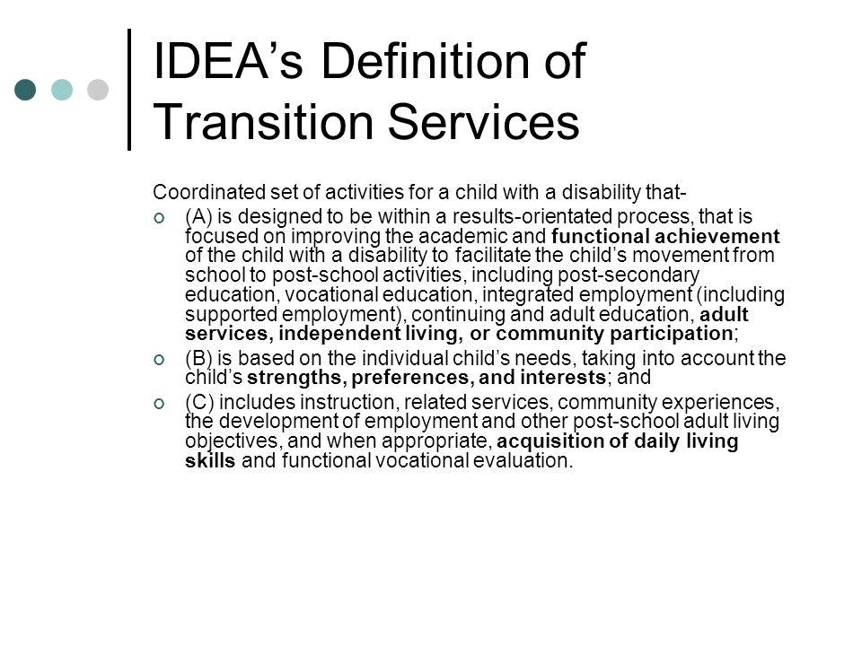 Components of Independent Living Home Living Household & Money Management Transportation Law & Politics Community Involvement Personal Safety Recreation & Leisure Interpersonal Relationships Self-Advocacy / Self-Determination