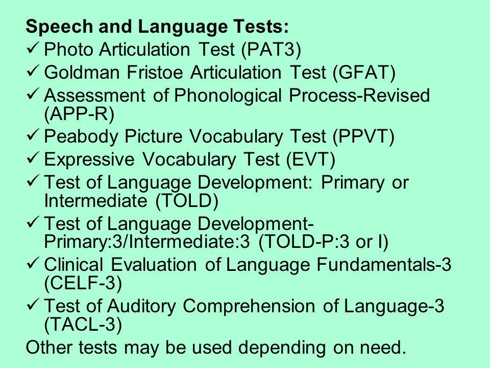 Speech and Language Tests: Photo Articulation Test (PAT3) Goldman Fristoe Articulation Test (GFAT) Assessment of Phonological Process-Revised (APP-R)