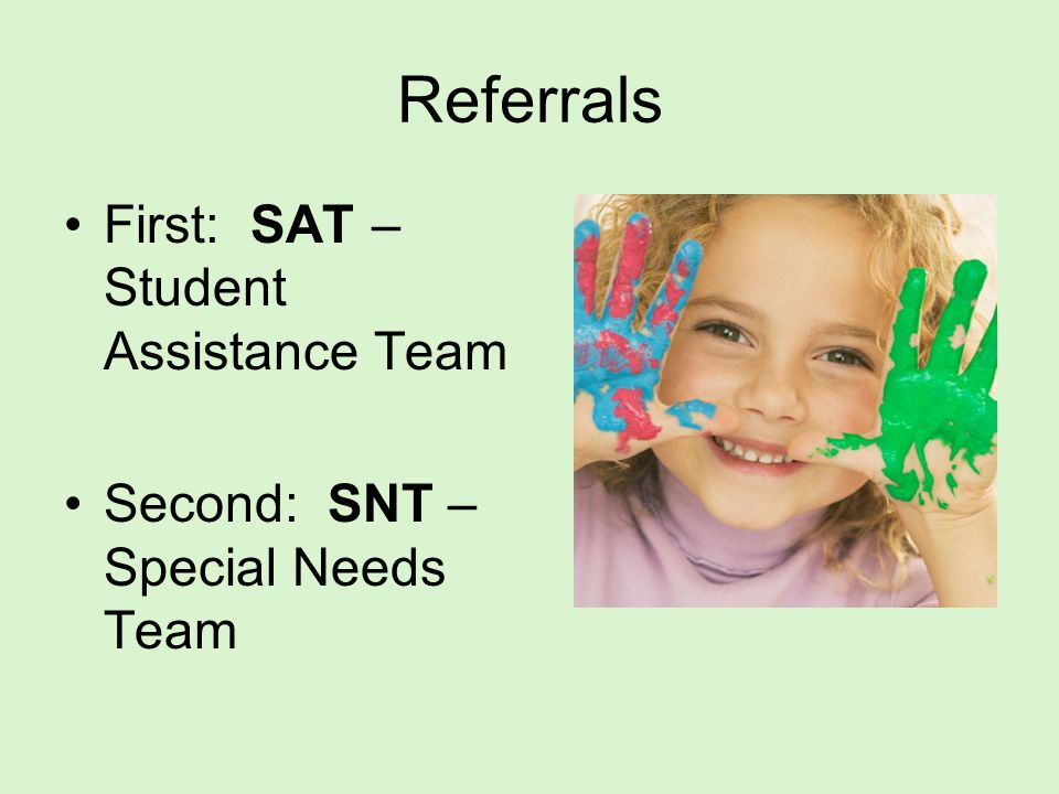 Referrals First: SAT – Student Assistance Team Second: SNT – Special Needs Team