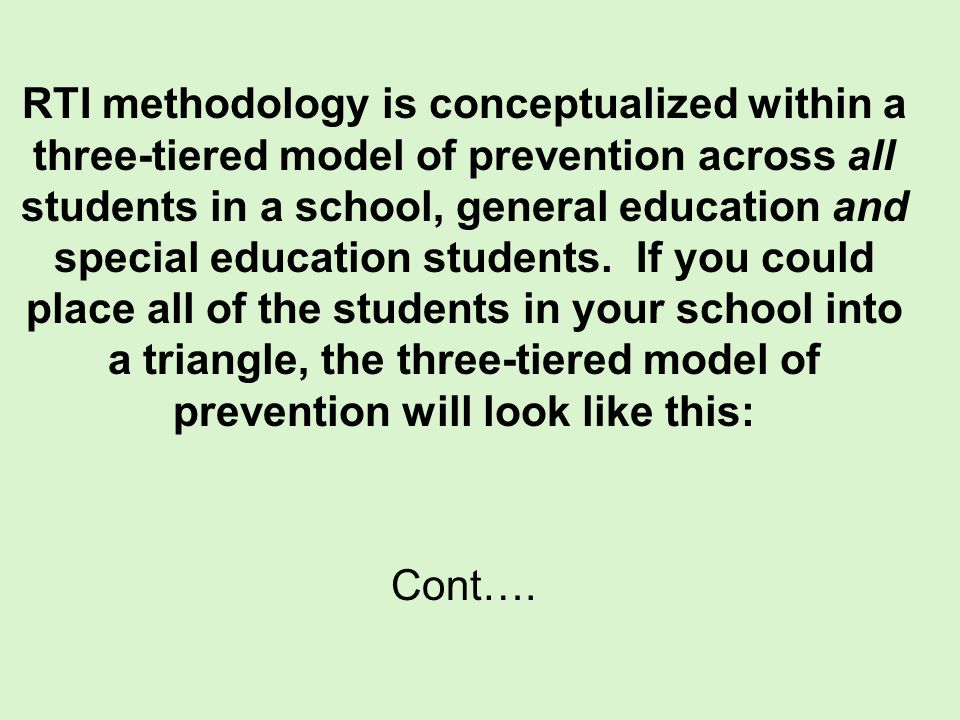 RTI methodology is conceptualized within a three-tiered model of prevention across all students in a school, general education and special education s