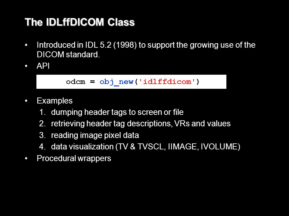 The IDLffDICOM Class Introduced in IDL 5.2 (1998) to support the growing use of the DICOM standard.