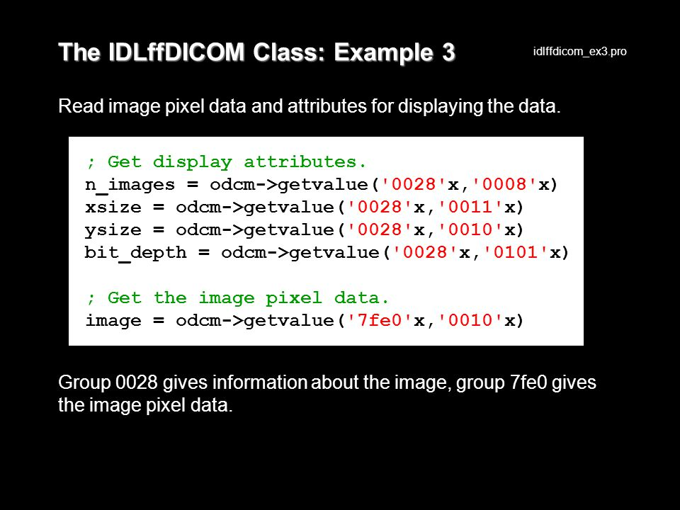 The IDLffDICOM Class: Example 3 Read image pixel data and attributes for displaying the data.